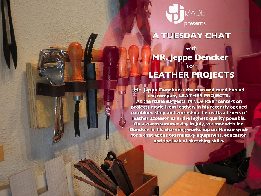 INTERVIEW MED JEPPE DENCKER FRA LEATHER PROJECTS